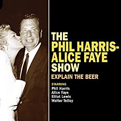 The Phil Harris - Alice Faye Show: Explain the Beer