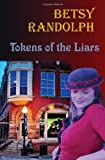 Tokens of the Liars, Betsy Randolph, 1478269464