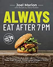 Always Eat After 7 PM: The Revolutionary Rule-Breaking Diet That Lets You Enjoy Huge Dinners, Desserts, and In