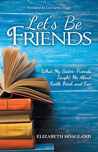 Let's Be Friends: What My Sister-Friends Taught Me About Faith, Food, and Fun