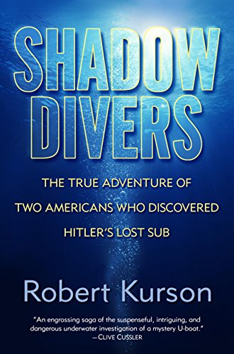 Shadow Divers: The True Adventure of Two Americans Who Risked Everything to Solve One of the Last Mysteries of World War II (Best Submarine Of World War 2)