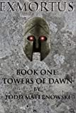 Exmortus: Towers of Dawn, Todd Maternowski, 1478173963
