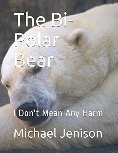 Bipolar Bear (The Bi-Polar Bear: I Don't Mean Any Harm)