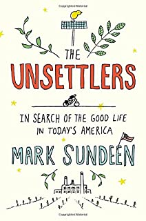 Book Cover: The Unsettlers: In Search of the Good Life in Today's America
