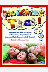 Imagine That: Creative Exercises to Help Young People Learn to Improve Their Behavioral Self-Control Paperback