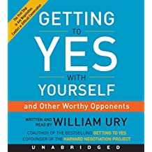 Getting To Yes With Yourself Unabridged Cd: (and Other Worthy Opponents): Written by William Ury, 2015 Edition, (Unabridged Edition) Publisher: Harperone [Audio CD]