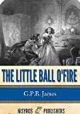 img - for The Little Ball O' Fire or the Life and Adventures of John Marston Hall book / textbook / text book