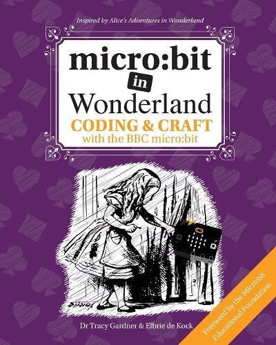 Micro  Bit In Wonderland  Coding   Craft With The Bbc Micro Bit  Microbit