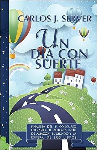 Un día con suerte: La novela más divertida del año: Amazon.es: Carlos J. Server: Libros