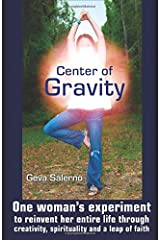 Center of Gravity: One woman's experiment to reinvent her entire life through creativity, spirituality, and a leap of faith. Paperback