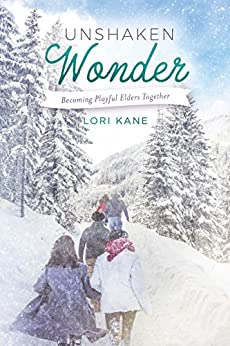 Unshaken Wonder: Becoming Playful Elders Together by [Kane, Lori]
