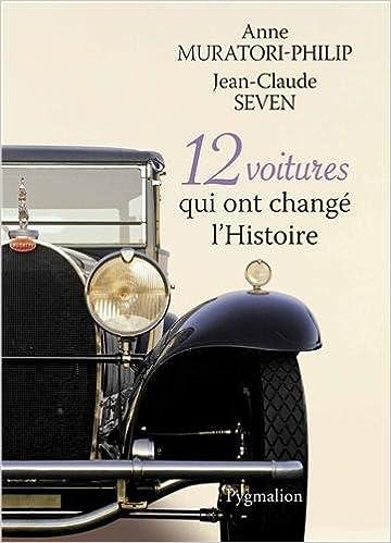Anne Muratori-Philip, Jean-Claude Seven - 12 voitures qui ont changé l'Histoire