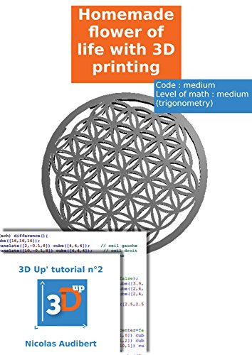 Home made flower of life with 3D printing: Do your own objects with 3D printing (3D Up's tutorials Book 2)