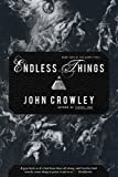 Endless Things, John Crowley, 1590200454