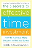 The 3 Secrets to Effective Time Investment: Achieve More Success with Less Stress: Foreword by Cal Newport, author of So Good They Can't Ignore You (Teach Yourself)
