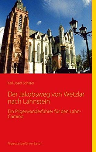 Der Jakobsweg von Wetzlar nach Lahnstein: Ein Pilgerwanderführer für den Lahn-Camino