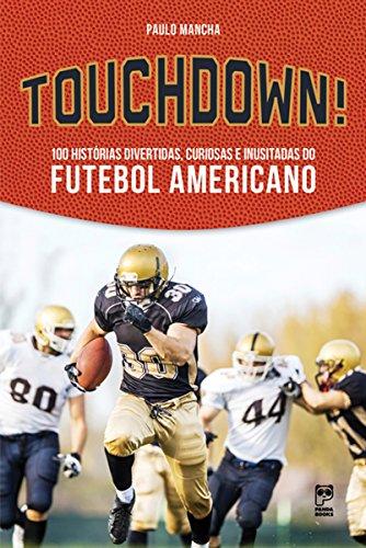 Touchdown!: 100 histórias divertidas, curiosas e inusitadas do futebol americano