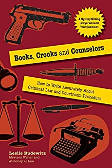Books, Crooks, and Counselors: How to Write Accurately About Criminal Law and Courtroom Procedure by [Budewitz, Leslie]
