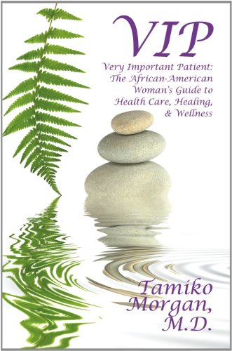 Search : VIP: Very Important Patient: The African-American Woman's Guide to Health Care, Healing, & Wellness