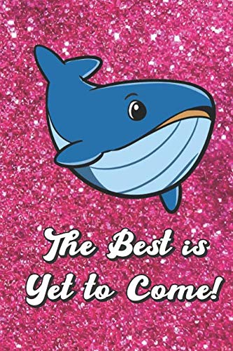 (The Best Is Yet To Come: Cute Big Blue Whale With Pink Glitter Effect Background, Blank Journal Book For Girls and Boys of All Ages. Perfect For ... & Crayon Coloring (Kids Drawing Books))