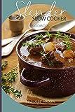 Slender Slow Cooker Cookbook: Low Calorie Recipes for Slow Cooking under 200, 300 and 400 calories: Volume 1 (Slender Cookbook)