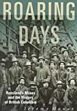 Roaring Days : Rossland's Mines and the History of British Columbia, Mouat, Jeremy, 0774805196