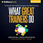What Great Trainers Do: The Ultimate Guide to Delivering Engaging and Effective Learning | Robert Bolton,Dorothy Grover Bolton