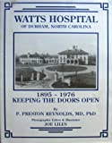Watts Hospital of Durham, North Carolina, 1895-1976 : Keeping the Doors Open, Reynolds, P. Preston, 0963138707
