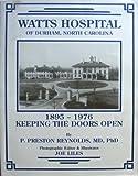 Watts Hospital of Durham, North Carolina, 1895-1976 : Keeping the Doors Open, Reynolds, P. Preston, 0963138707