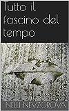 Tutto il fascino del tempo (Italian Edition)