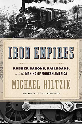 Book Cover: Iron Empires: Robber Barons, Railroads, and the Making of Modern America