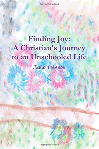 Finding Joy: A Christian's Journey to an Unschooled Life