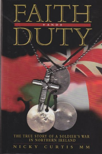 Faith and Duty: The True Story of a Soldier's War in Northern Ireland
