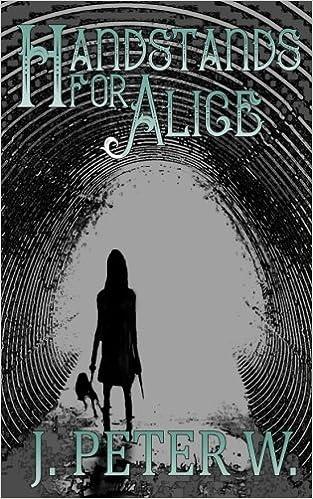 Handstands for Alice: J. Peter W.: 9781463510947: Amazon.com ...
