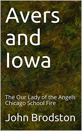 Avers and Iowa: The Our Lady of the Angels Chicago School Fire (Our Lady Of The Angels School Chicago)