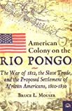 img - for American Colony on the Rio Pongo: The War of 1812, the Slave Trade, and the Proposed Settlement of African Americans, 1810-1830 book / textbook / text book