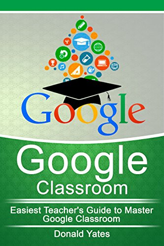 Download for free Google Classroom: Easiest Teacher's Guide to Master Google Classroom