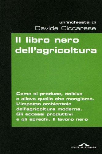 Il libro nero dell'agricoltura Copertina flessibile – 24 mag 2012 Davide Ciccarese Ponte alle Grazie 8862205279 ECONOMIA