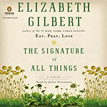 The Signature of All Things: A Novel Audiobook by Elizabeth Gilbert Narrated by Juliet Stevenson