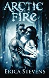 Arctic Fire (The Fire & Ice Series, Book 2) (Volume 2)