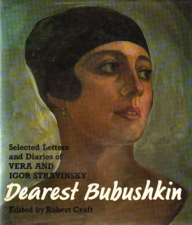 Dearest Bubushkin: The Correspondence of Vera and Igor Stravinsky, 1921-1954, with Excerpts from Vera Stravinsky's Diaries, 1922-1971 (Stravinsky Robert Craft)