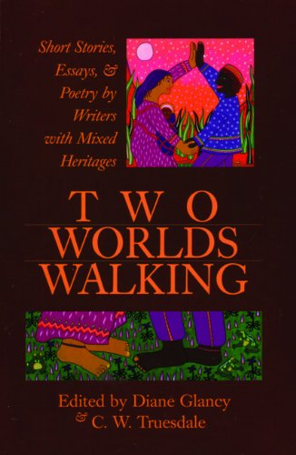 Two Worlds Walking: Short Stories, Essays, and Poetry by Writers of Mixed Heritages