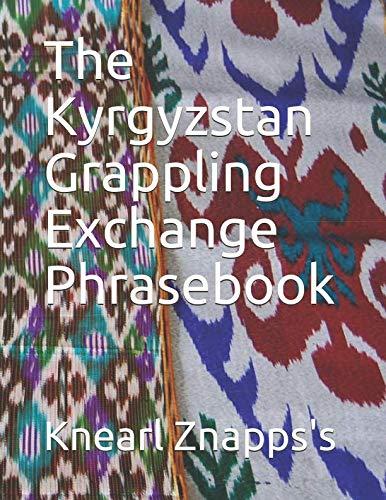 The Kyrgyzstan Grappling Exchange Phrasebook...