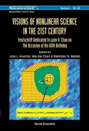 Visions of Nonlinear Science in the 21st Century: Festschrift Dedicated to Leon O Chua on the Occasion of His 60th Birthday (World Scientific Series on Nonlinear Science, Series A, Vol 26)