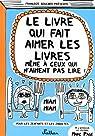 Le livre qui fait aimer les livres même à ceux qui n'aiment pas lire ! par Boucher