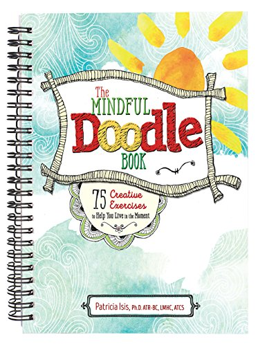 The Mindful Doodle Book: 75 Creative Exercises to Help You Live in the Moment