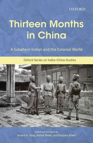 THIRTEEN MONTHS IN CHINA: A Subaltern Indian and the Colonial World, An Annotated Translation of Thakur Gadadhar Singhs Ch=in Me Terah M=as (Oxford Series on India-china Studies)
