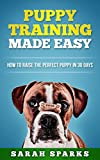 Download Puppy Training Made Easy: How to Raise the Perfect Puppy in 30 Days (Dog Care Manual, Obedience Training and Dog psychology Book 2) in PDF ePUB Free Online