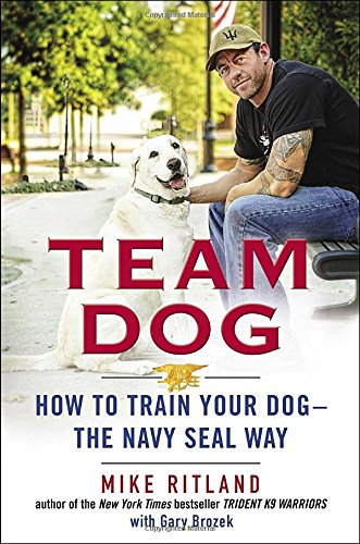 Book Cover: Team Dog: How to Train Your Dog--the Navy SEAL Way