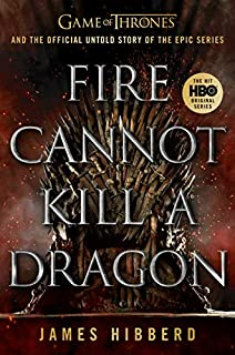 Book Cover: Fire Cannot Kill a Dragon: Game of Thrones and the Official Untold Story of the Epic Series